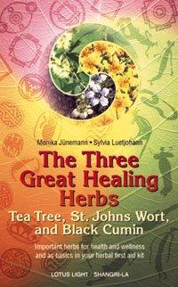 The Three Great Healing Herbs: Tea Tree, St. Johns Wort, and Black Cumin (Shangri-La Series)