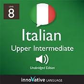 Learn Italian - Level 8: Upper Intermediate Italian, Volume 1: Lessons 1-25: Intermediate Italian #3 |  Innovative Language Learning