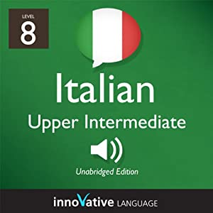 Learn Italian - Level 8: Upper Intermediate Italian, Volume 1: Lessons 1-25 Audiobook