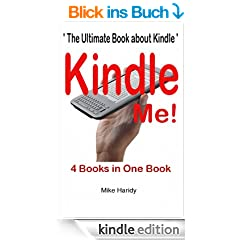 Kindle ME : The Ultimate Book about how to use Amazon's Kindle . (English Edition)