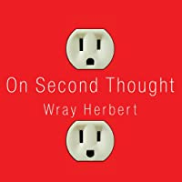 On Second Thought: Outsmarting Your Mind's Hard-Wired Habits (       UNABRIDGED) by Wray Herbert Narrated by Dan John Miller