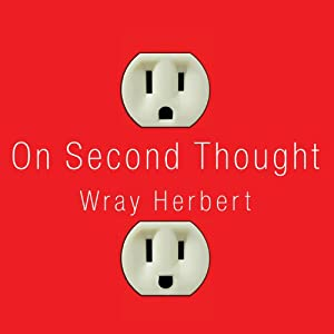 On Second Thought: Outsmarting Your Mind's Hard-Wired Habits | [Wray Herbert]