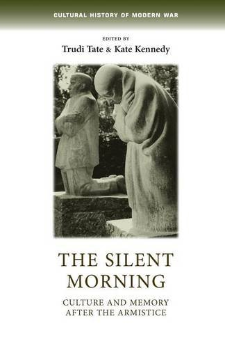 The silent morning: Culture and memory after the Armistice (Cultural History of Modern War MUP) PDF