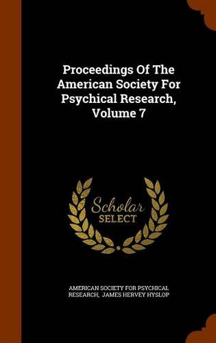 Proceedings Of The American Society For Psychical Research, Volume 7
