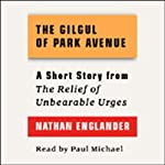 The Gilgul of Park Avenue: A Short Story from 'For the Relief of Unbearable Urges' | Nathan Englander