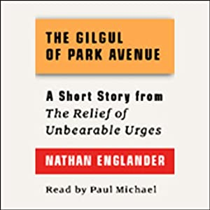 The Gilgul of Park Avenue: A Short Story from 'For the Relief of Unbearable Urges' | [Nathan Englander]