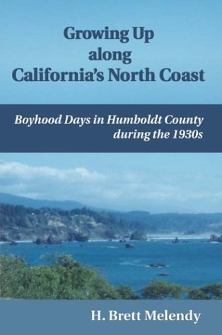 growing-up-along-californias-north-coast-boyhood-days-in-humboldt-county-during-the-1930s-by-h-brett