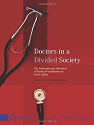 Doctors in a Divided Society: The Profession and Education of Medical Practitioners in South Africa (Hsrc Research Monograph)