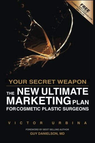 Your Secret Weapon - The New Ultimate Marketing Plan For Cosmetic Plastic Surgeons