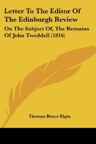 Letter to the Editor of the Edinburgh Review: On the Subject Of, the Remains of John Tweddell (1816)