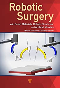 Robotic Surgery: Smart Materials, Robotic Structures, and Artificial Muscles by Pan Stanford Publishing