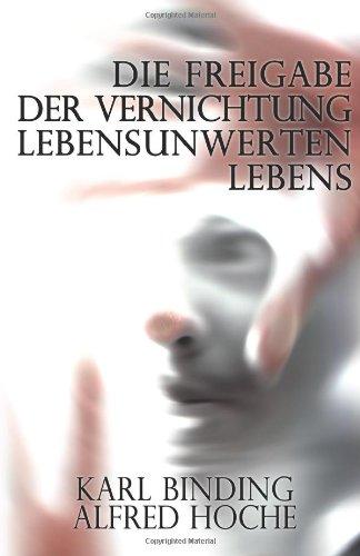 Die Freigabe der Vernichtung lebensunwerten Lebens: Ihr Mass und ihre minderewertigminderewertigForm.