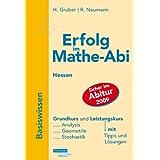 """Erfolg im Mathe-Abi 2009 Hessen Basiswissen Grund- und Leistungskurs: �bungsbuch f�r Analysis, Geometrie und Stochastik mit Tipps und L�sungenvon """"Helmut Gruber"""""""