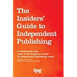 The Insiders' Guide to Independent Publishingby Independent Publishers...