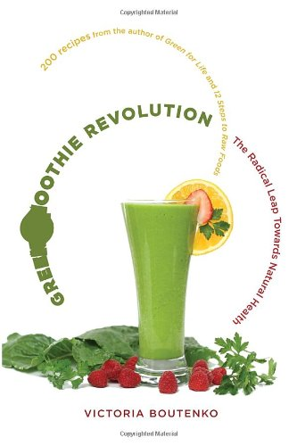 Green Smoothie Revolution: The Radical Leap Towards Natural Health by Victoria Boutenko