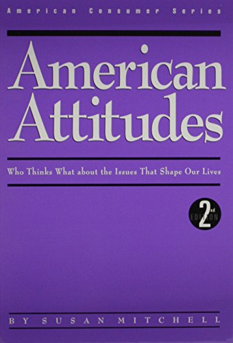 American Attitudes: Who Thinks What About the Issues That Shape Our Lives (American Consumer Series)