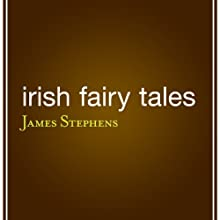 Irish Fairy Tales (       UNABRIDGED) by James Stephens (editor) Narrated by Kevin Stillwell