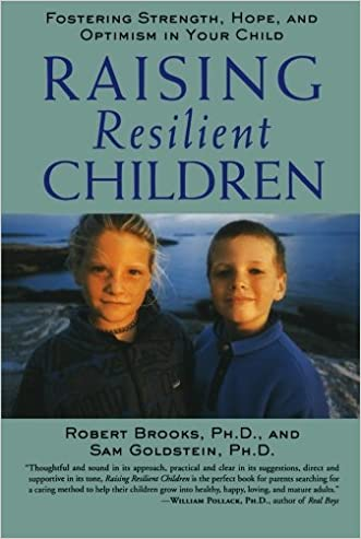 Raising Resilient Children : Fostering Strength, Hope, and Optimism in Your Child written by Robert Brooks