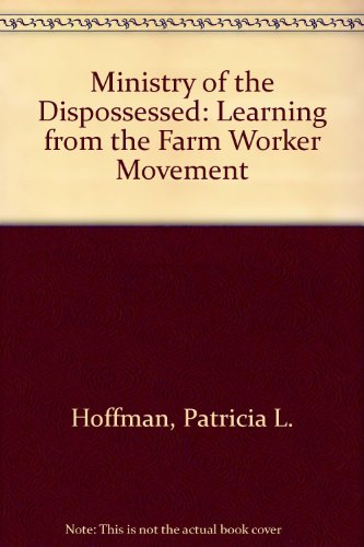 Ministry of the Dispossessed: Learning from the Farm Worker Movement
