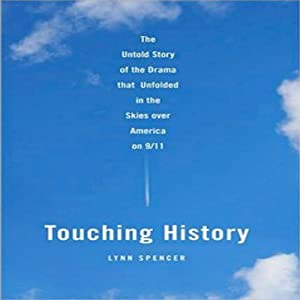 Touching History: The Drama that Unfolded in the Skies over America on 9/11 | [Lynn Spencer]