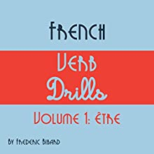 French Verb Drills: Featuring the Verb Être Audiobook by Frederic Bibard Narrated by Frederic Bibard