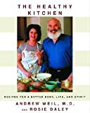 img - for Andrew Weil: The Healthy Kitchen : Recipes for a Better Body, Life, and Spirit (Hardcover); 2002 Edition book / textbook / text book
