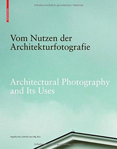 Vom Nutzen Der Architekturfotografie / Architectural Photography and Its Use Positionen Zur Beziehung Von Bild Und Architektur / Positions on the ... and Architecture (German and English Edition) (Tapa Blanda)