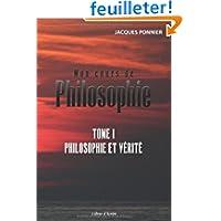 Mon cours de Philosophie: Tome 1 : Philosophie et Verite