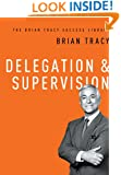 Delegation & Supervision (The Brian Tracy Success Library)