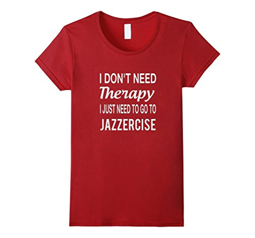 womens-i-dont-need-therapy-i-just-need-to-go-to-jazzercise-tshirt-small-cranberry