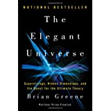 The Elegant Universe: Superstrings, Hidden Dimensions, and the Quest for the Ultimate Theory ~ Brian Greene