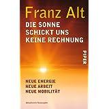 """Die Sonne schickt uns keine Rechnung: Neue Energie, neue Arbeit, neue Mobilit�t<BR>Unter Mitarbeit von Brigitte Altvon """"Franz Alt"""""""