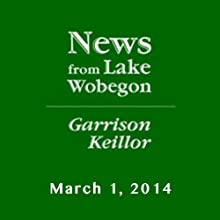 The News from Lake Wobegon from A Prairie Home Companion, March 01, 2014  by Garrison Keillor Narrated by Garrison Keillor