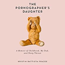 The Pornographer's Daughter: A Memoir of Childhood, My Dad, and Deep Throat (       UNABRIDGED) by Kristin Battista-Frazee Narrated by Nancy Linari