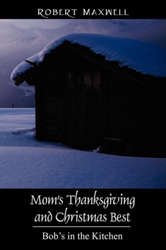 Mom's Thanksgiving and Christmas Best: Bob's in the Kitchen by Robert Maxwell