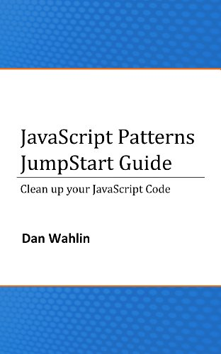 JavaScript Patterns JumpStart Guide (Cleanup your JavaScript Code) PDF