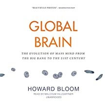 Global Brain: The Evolution of Mass Mind from the Big Bang to the 21st Century (       UNABRIDGED) by Howard Bloom Narrated by Malcolm Hillgartner