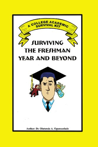 SURVIVING THE FRESHMAN YEAR AND BEYOND: A College Academic Survival Kit