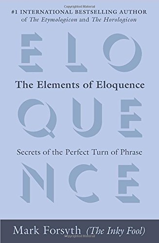 The Elements of Eloquence: Secrets of the Perfect Turn of Phrase (libro en Inglés) - Mark Forsyth - Berkley Mass Market