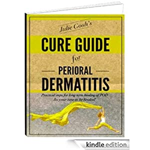 Julie Gosh's Cure Guide to Perioral Dermatitis