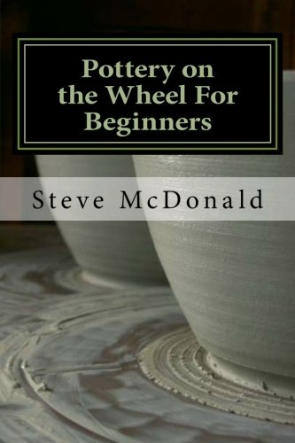 Pottery On The Wheel For Beginners: Getting Started Making Ceramics On The Pottery Wheel
