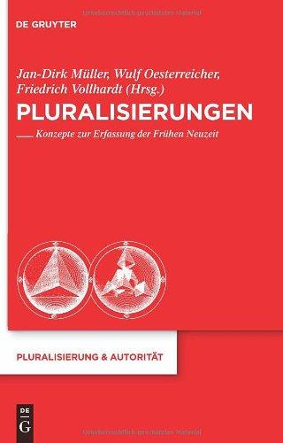 Pluralisierungen: Konzepte zur Erfassung der Frühen Neuzeit (Pluralisierung & Autoritat) (German Edition)