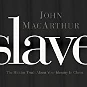 Slave: The Hidden Truth About Your Identity in Christ | [John MacArthur]