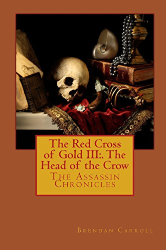 The Red Cross of Gold III: . the Head of the Crow: The Assassin Chronicles