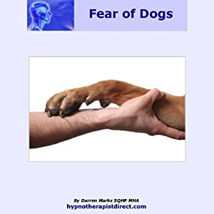 Overcome Fear of Dogs: Stay Calm Relaxed and in Control Around Dogs | [Darren Marks]