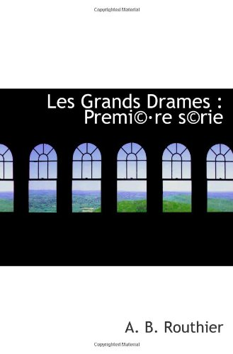 Les Grands Drames : Premi©·Re S©Rie (French Edition)