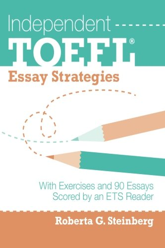 Independent TOEFL Essay Strategies: With Exercises and 90 Essays Scored by an ETS Reader