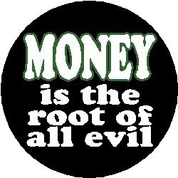 "a report on money the root of all evil In his lengthy report,  miles bridges ""money is the root of all evil  who tells his mother ""money is the root of all evil,"" when she asks him why he isn."