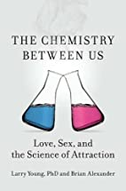The Chemistry Between Us: Love, Sex, and the…