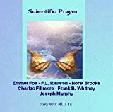 Scientific Prayer Audio Cd. Essays By: Emmet Fox, F.l. Rawson, Nona Brooks, Charles Fillmore, Frank B. Whitney & Joseph Murphy